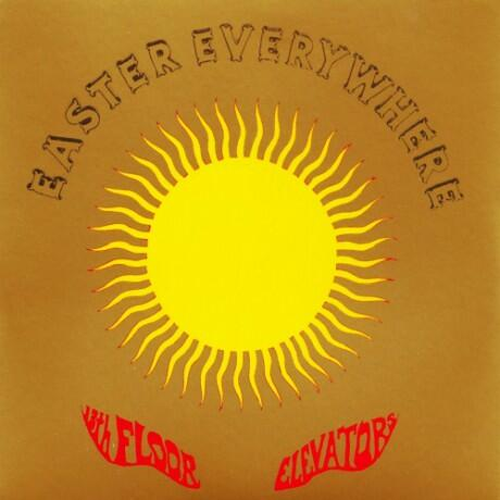 Cover of vinyl record EASTER EVERYWHERE by artist 13TH FLOOR ELEVATORS