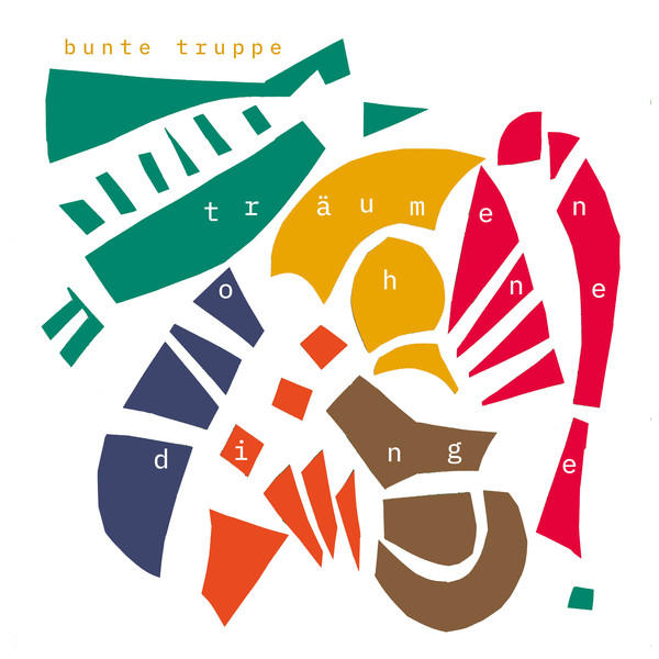Cover of vinyl record TRAEUMEN OHNE DINGE by artist BUNTE TRUPPE