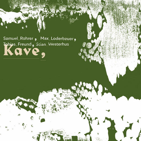 Cover of vinyl record KAVE by artist ROHRER, SAMUEL & LODERBAUER, MAX & FREUND, TOBIAS & WESTERHUS, STIAN