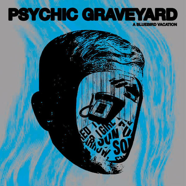 Cover of vinyl record A BLUEBIRD VACATION by artist PSYCHIC GRAVEYARD