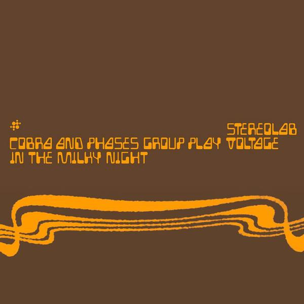 Cover of vinyl record COBRA AND PHASES GROUP PLAY VOLTAGE IN THE MILKY NIGHT (EXPANDED EDITION) by artist STEREOLAB