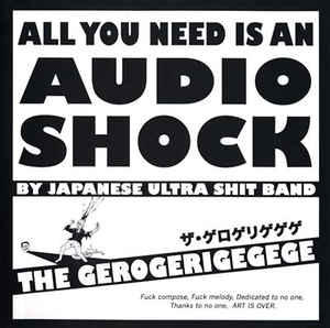 Cover of vinyl record all you need is an audio shock by artist GEROGERIGEGEGE