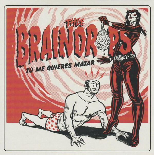 Cover of vinyl record TU ME QUIERES MATAR by artist THEE BRAINDROPS