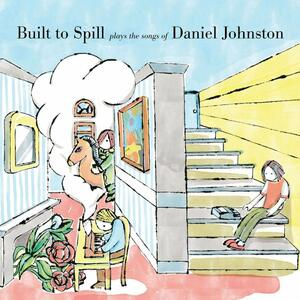 Cover of vinyl record BUILT TO SPILL PLAYS THE SONGS OF DANIE JOHNSTON by artist