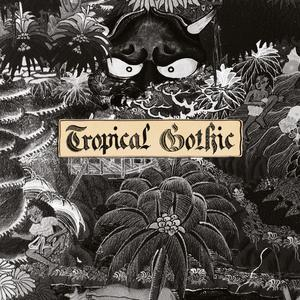 Cover of vinyl record TROPICAL GOTHIC by artist