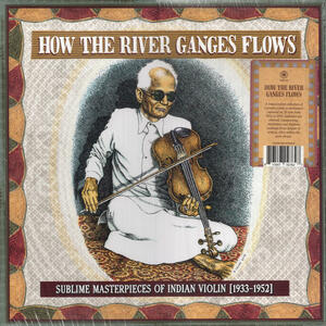 Cover of vinyl record HOW THE RIVER GANGES FLOWS - SUBLIME MASTERPEICES OF INDIAN VIOLIN (1933-1952) by artist