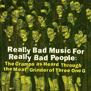 Cover of vinyl record REALLY BAD MUSIC FOR REALLY  BAD PEOPLE: THE CRAMPS AS HEARD THROUGH THE MEAT GRINDER OF THREE ONE G: by artist