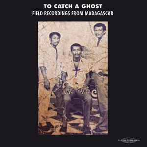Cover of vinyl record TO CATCH A GHOST: FIELD recordings from madagascar by artist